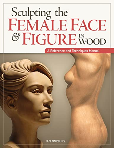 Norbury, I: Sculpting the Female Face & Figure in Wood (Reference & Techniques Manual) von Fox Chapel Publishing