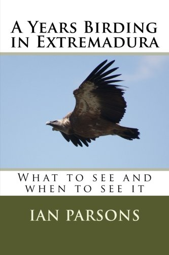 A Years Birding in Extremadura: What to see and when to see it von CreateSpace Independent Publishing Platform