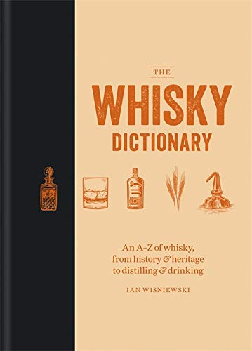 The Whisky Dictionary: An A–Z of whisky, from history & heritage to distilling & drinking von Octopus Publishing Group