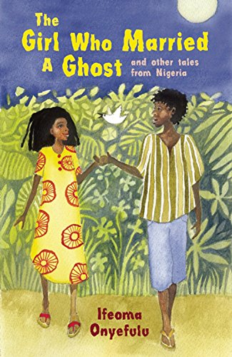 The Girl Who Married a Ghost: and Other Tales from Nigeria von Frances Lincoln Children's Books