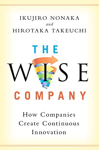 The Wise Company: How Companies Create Continuous Innovation von OXFORD UNIV PR