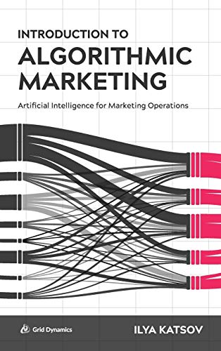 Introduction to Algorithmic Marketing: Artificial Intelligence for Marketing Operations von Ilia Katcov