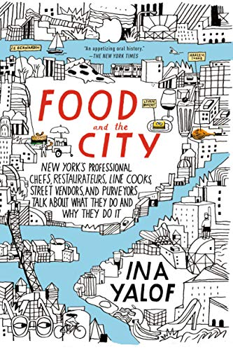 Food and the City: New York's Professional Chefs, Restaurateurs, Line Cooks, Street Vendors, and Purveyors Talk About What They Do and Why They Do It von G.P. Putnam's Sons