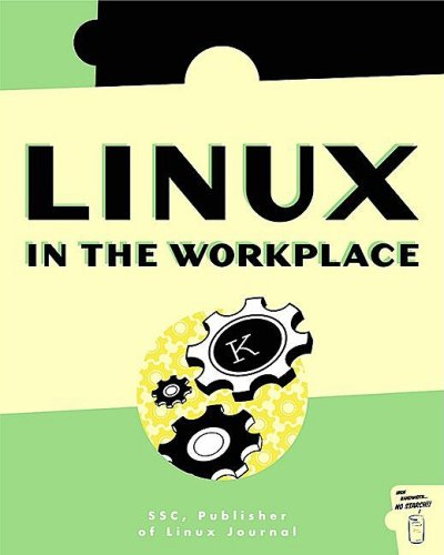 Linux in the Workplace: How to Use Linux in Your Office von No Starch Press
