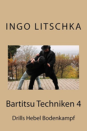 Bartitsu Techniken 4: Drills Hebel Bodenkampf (Bartitsu Serie, Band 5) von CreateSpace Independent Publishing Platform