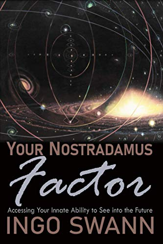 Your Nostradamus Factor: Accessing Your Innate Ability to See into the Future von Swann-Ryder Productions, LLC
