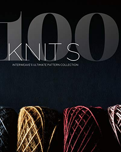 100 Knits: Interweave's Ultimate Pattern Collection von Interweave Press Inc