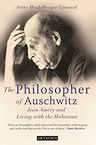 The Philosopher of Auschwitz: Jean Amery and Living with the Holocaust von I.B. Tauris & Co. Ltd.