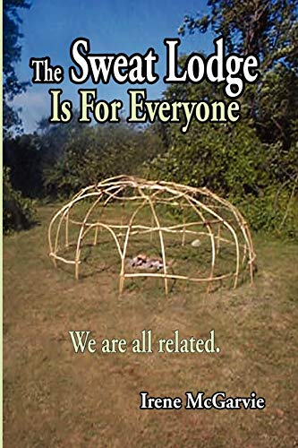 The Sweat Lodge Is for Everyone: We Are All Related. von NIXON CARRE LTD