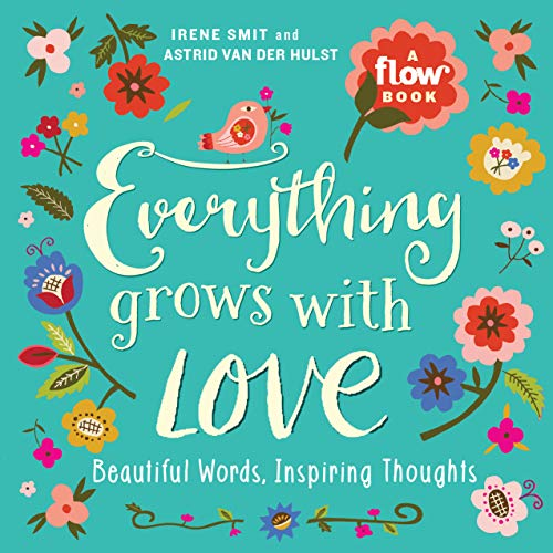 Flow: Everything Grows with Love: Beautiful Words, Inspiring Thoughts von Workman Publishing