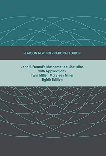 John E. Freund's Mathematical Statistics with Applications: Pearson New International Edition