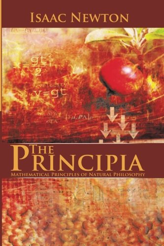 The Principia : Mathematical Principles of Natural Philosophy von CreateSpace Independent Publishing Platform