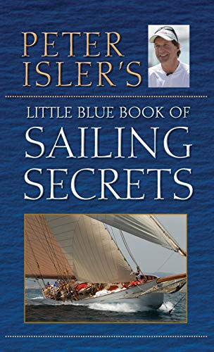 Peter Isler's Little Blue Book of Sailing Secrets von Wiley