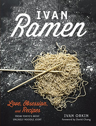 Ivan Ramen: Love, Obsession, and Recipes from Tokyo's Most Unlikely Noodle Joint von Ten Speed Press