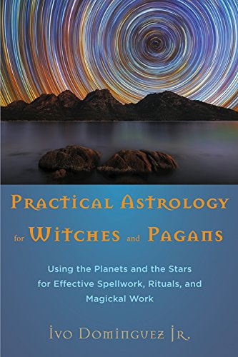 Practical Astrology for Witches and Pagans: Using the Planets and the Stars for Effective Spellwork, Rituals, and Magickal Work von Red Wheel/Weiser