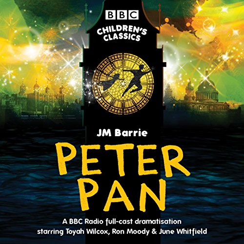Peter Pan: BBC Radio full-cast dramatisation (BBC Children's Classics) von BBC Physical Audio