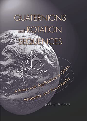 Quaternions and Rotation Sequences: A Primer with Applications to Orbits, Aerospace and Virtual Reality von Princeton University Press