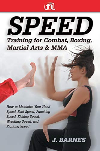 Speed Training for Combat, Boxing, Martial Arts, and MMA How to Maximize Your Hand Speed, Foot Speed, Punching Speed, Kicking Speed, Wrestling Speed, and Fighting Speed von Fitness Lifestyle