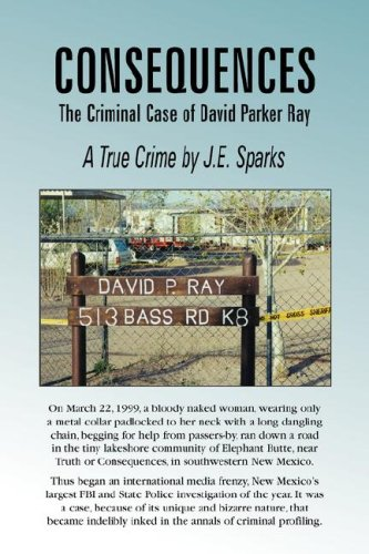 Consequences, the Criminal Case of David Parker Ray von YELLOWJACKETPRESS