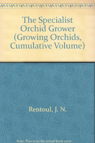 The Specialist Orchid Grower (Growing Orchids, Cumulative Volume) von Timber Pr