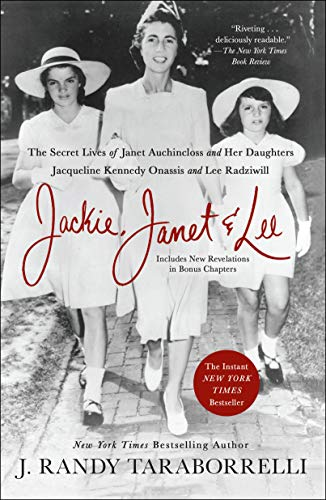 Jackie, Janet & Lee: The Secret Lives of Janet Auchincloss and Her Daughters Jacqueline Kennedy Onassis and Lee Radziwill von GRIFFIN