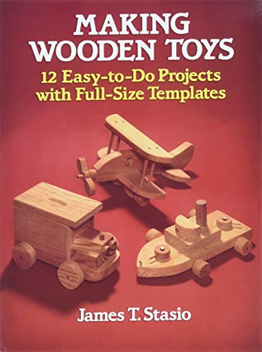 Making Wooden Toys: 12 Easy-To-Do Projects with Full-Size Templates (Dover Woodworking)