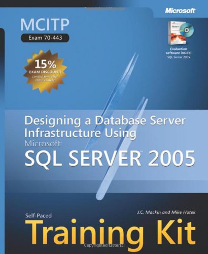 MCITP Self-Paced Training Kit (Exam 70-443): Designing a Database Server Infrastructure Using Microsoft® SQL Server(TM) 2005: Designing a Database Microsoft SQL Server 2005 (Pro Certification) von Microsoft Press