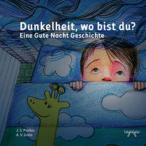 Dunkelheit, wo bist du?: Eine Gute Nacht Geschichte (Angstvertreibergeschichten:  Angst vor der Dunkelheit, Band 1) von CreateSpace Independent Publishing Platform