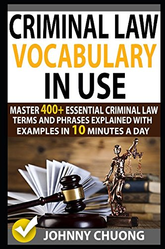 Criminal Law Vocabulary In Use: Master 400+ Essential Criminal Law Terms And Phrases Explained With Examples In 10 Minutes A Day von Independently published