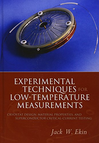 Experimental Techniques for Low Temperature Measurements: Cryostat Design, Materials, and Critical-Current Testing: Cryostat Design, Material Properties and Superconductor Critical-current Testing von Oxford University Press