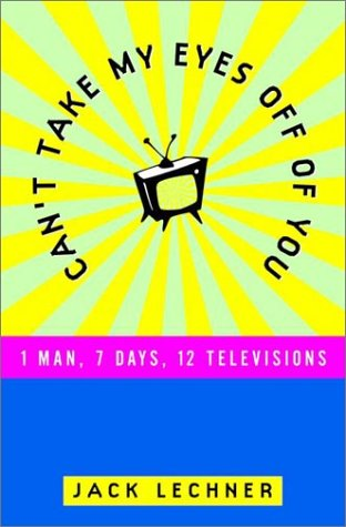 Can't Take My Eyes Off of You: 1 Man, 7 Days, 12 Televisions von Crown