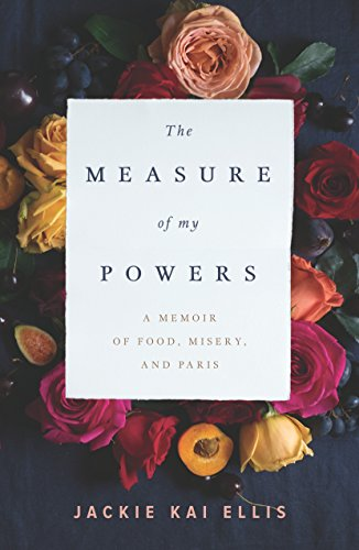 The Measure of My Powers: A Memoir of Food, Misery, and Paris von Appetite by Random House