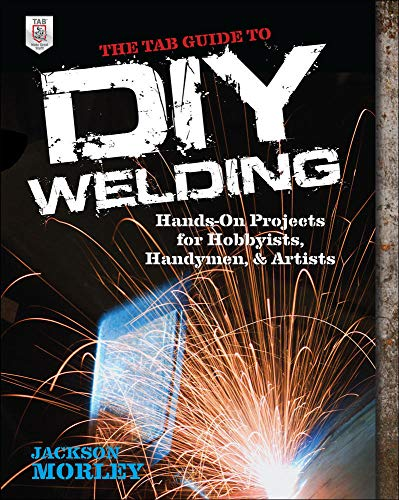 The Tab Guide to Diy Welding: Hands-on Projects for Hobbyists, Handymen, and Artists von McGrawHill Education Tab