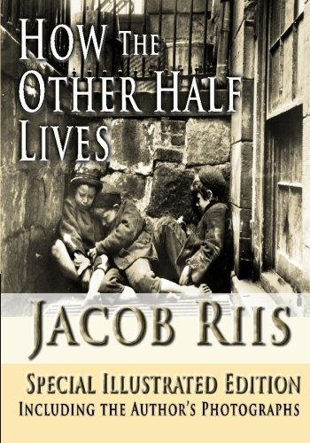 How the Other Half Lives - Special illustrated Edition Including the Authors photographs von CreateSpace Independent Publishing Platform