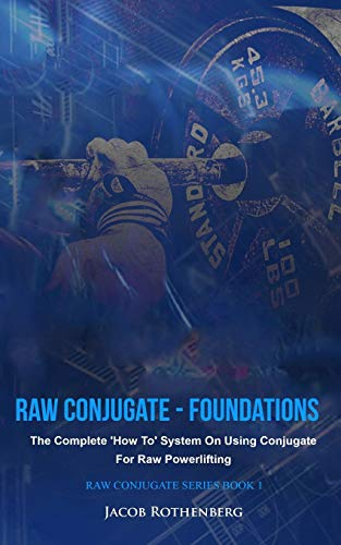 Raw Conjugate - Foundations: The Complete 'How To' System On Using Conjugate For Raw Powerlifting (Raw Conjugate Series, Band 1) von CreateSpace Independent Publishing Platform