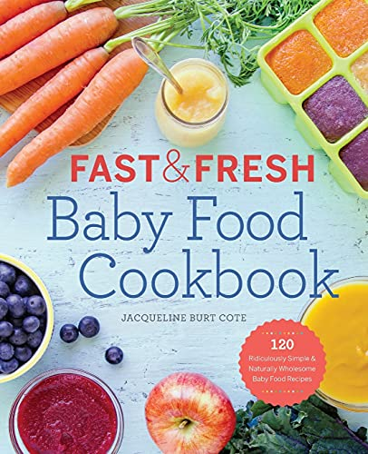 Fast & Fresh Baby Food Cookbook: 120 Ridiculously Simple and Naturally Wholesome Baby Food Recipes von Cote Jacqueline Burt