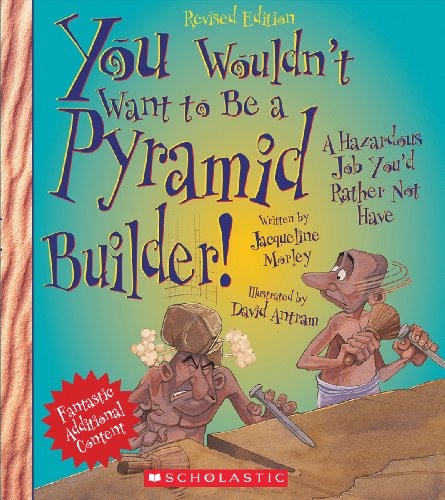 You Wouldn't Want to Be a Pyramid Builder! (Revised Edition) (You Wouldn't Want To... Ancient Civilization)