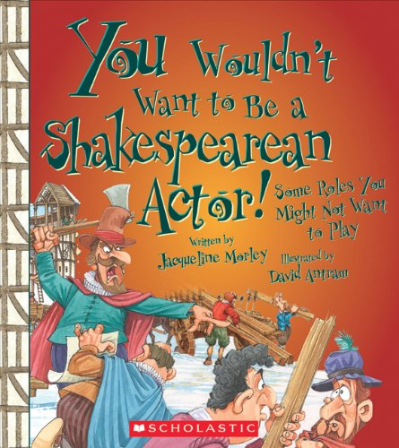 You Wouldn't Want to Be a Shakespearean Actor!: Some Roles You Might Not Want to Play von FRANKLIN WATTS UK