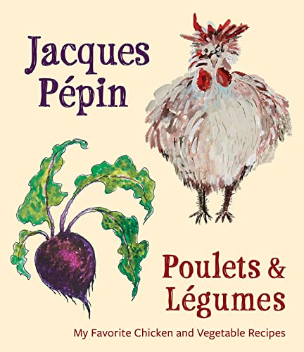 Jacques Pépin Poulets & Légumes: My Favorite Chicken & Vegetable Recipes von Rux Martin / Houghton Mifflin Harcourt
