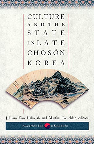 Culture & the State in Late Choson Korea (Harvard East Asian Monographs, 182) von Harvard University Press