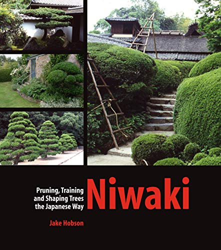 Niwaki: Pruning, Training and Shaping Trees the Japanese Way von Timber Press