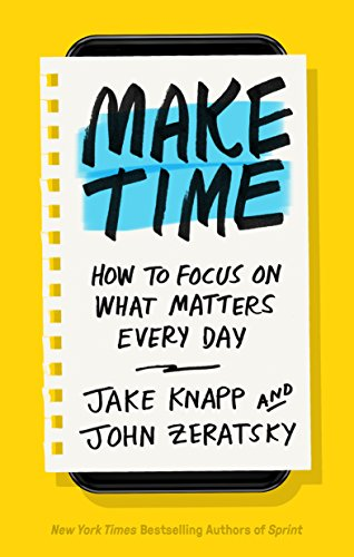 Make Time: How to Focus on What Matters Every Day von Currency