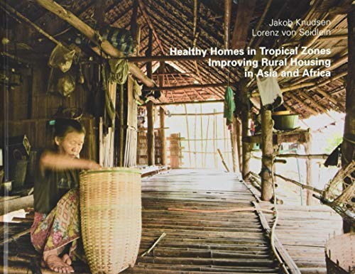 Healthy Homes in Tropical Zones: Improving Rural Housing in Asia and Africa von Axel Menges