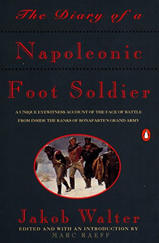 The Diary of a Napoleonic Foot Soldier: A Unique Eyewitness Account of the Face of Battle from Inside the Ranks of Bonaparte's Grand Army von Penguin Books
