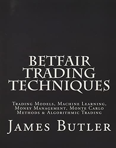 Betfair Trading Techniques: Trading Models, Machine Learning, Money Management, Monte Carlo Methods & Algorithmic Trading von CreateSpace Independent Publishing Platform