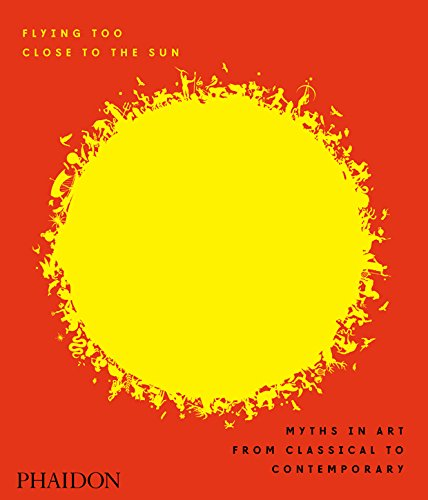 Flying Too Close to the Sun: Myths in Art from Classical to Contemporary (F A GENERAL) von Phaidon Press