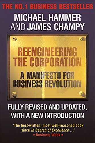 Reengineering the Corporation: A Manifesto for Business Revolution