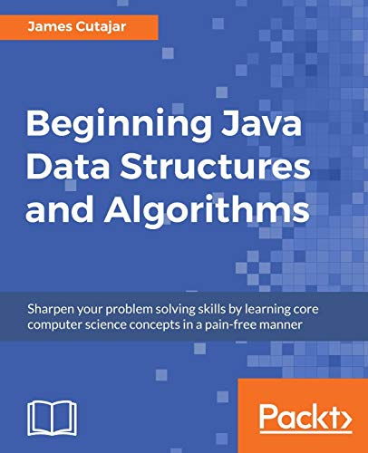Beginning Java Data Structures and Algorithms: Sharpen your problem solving skills by learning core computer science concepts in a pain-free manner (English Edition) von Packt Publishing