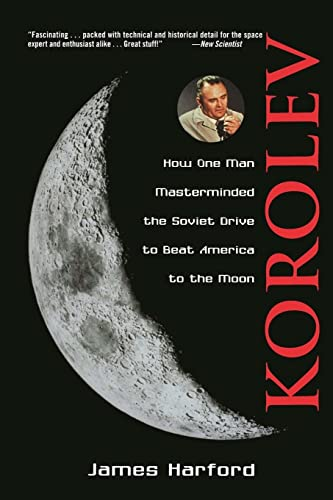 Korolev: How One Man Masterminded the Soviet Drive to Beat America to the Moon: How One Man Masterminded the Soviet Drive to Beat the Americans to the Moon