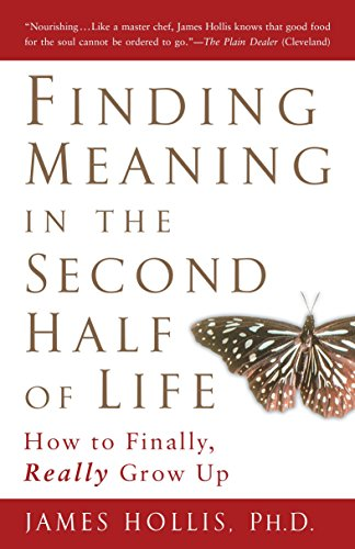 Finding Meaning in the Second Half of Life: How to Finally, Really Grow Up von Avery